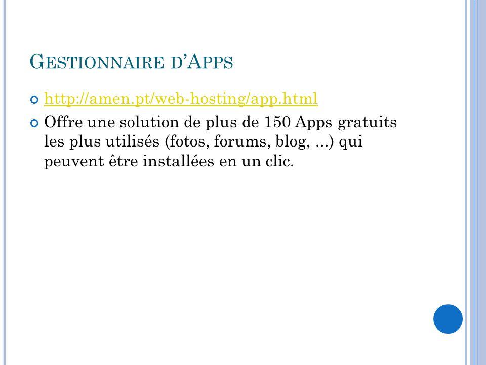 G ESTIONNAIRE D A PPS http://amen.pt/web-hosting/app.html Offre une solution de plus de 150 Apps gratuits les plus utilisés (fotos, forums, blog,...)