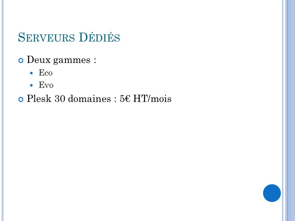 S ERVEURS D ÉDIÉS Deux gammes : Eco Evo Plesk 30 domaines : 5 HT/mois