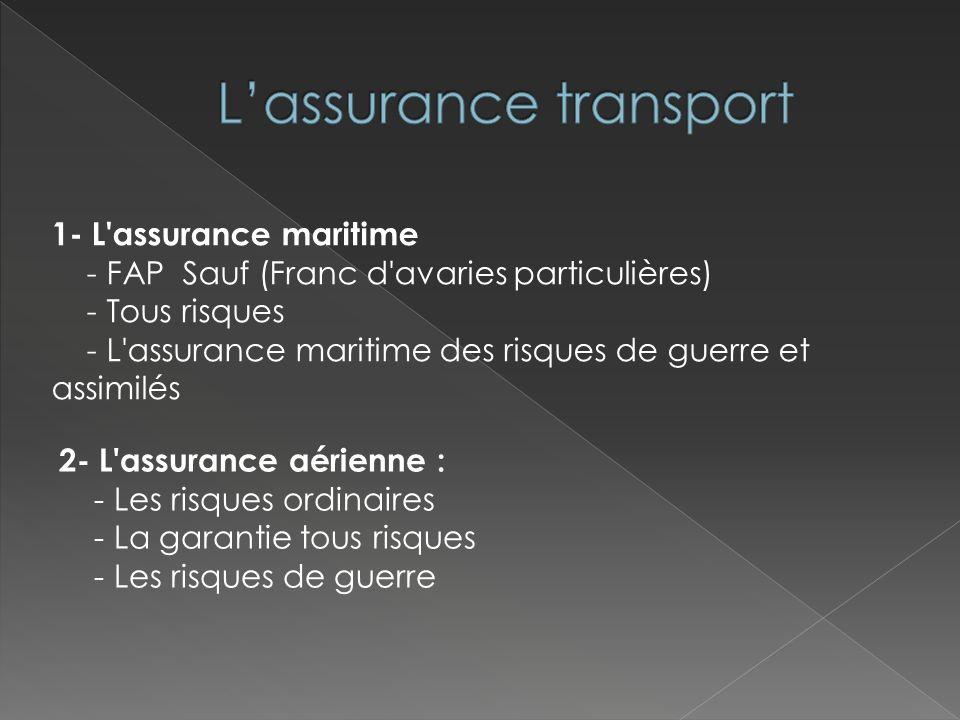 3- L assurance terrestre : - La garantie dite accident caractérisé correspond au FAP Sauf maritime.