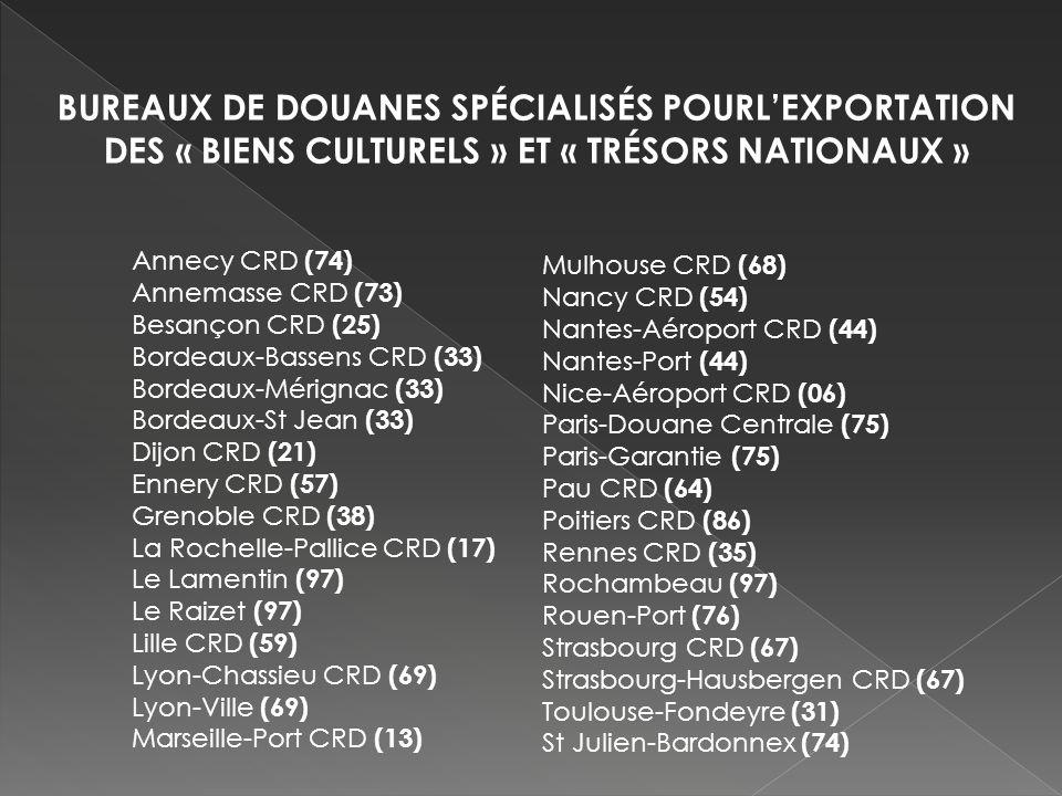 BUREAUX DE DOUANES SPÉCIALISÉS POURLEXPORTATION DES « BIENS CULTURELS » ET « TRÉSORS NATIONAUX » Annecy CRD (74) Annemasse CRD (73) Besançon CRD (25)
