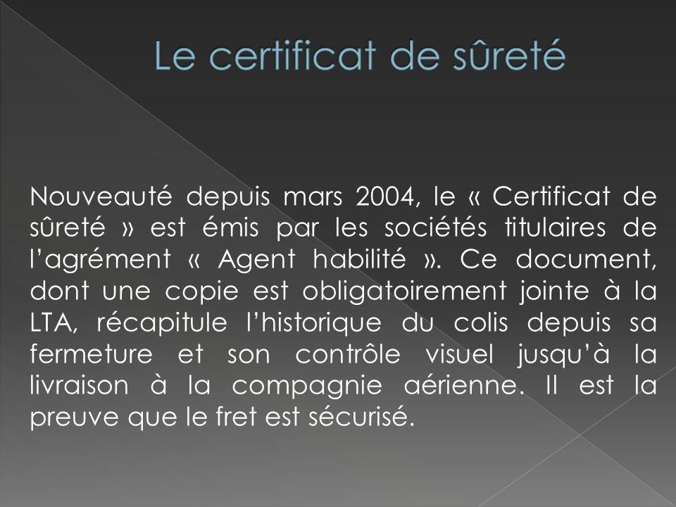 Nouveauté depuis mars 2004, le « Certificat de sûreté » est émis par les sociétés titulaires de lagrément « Agent habilité ». Ce document, dont une co