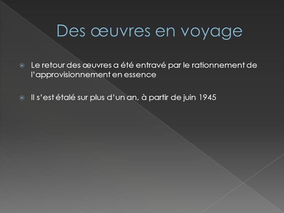 Le retour des œuvres a été entravé par le rationnement de lapprovisionnement en essence Il sest étalé sur plus dun an, à partir de juin 1945