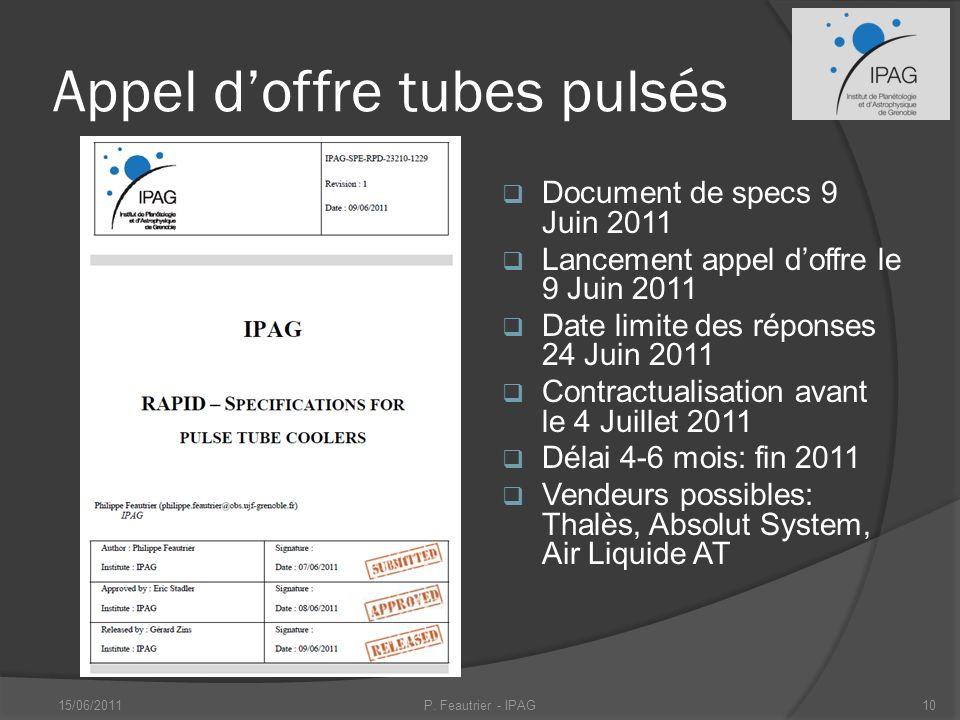 Appel doffre tubes pulsés Document de specs 9 Juin 2011 Lancement appel doffre le 9 Juin 2011 Date limite des réponses 24 Juin 2011 Contractualisation avant le 4 Juillet 2011 Délai 4-6 mois: fin 2011 Vendeurs possibles: Thalès, Absolut System, Air Liquide AT 15/06/2011P.