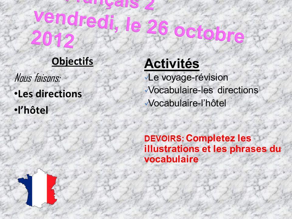 Objectifs Nous faisons: Les directions lhôtel Activités Le voyage-révision Vocabulaire-les directions Vocabulaire-lhôtel DEVOIRS: Completez les illustrations et les phrases du vocabulaire