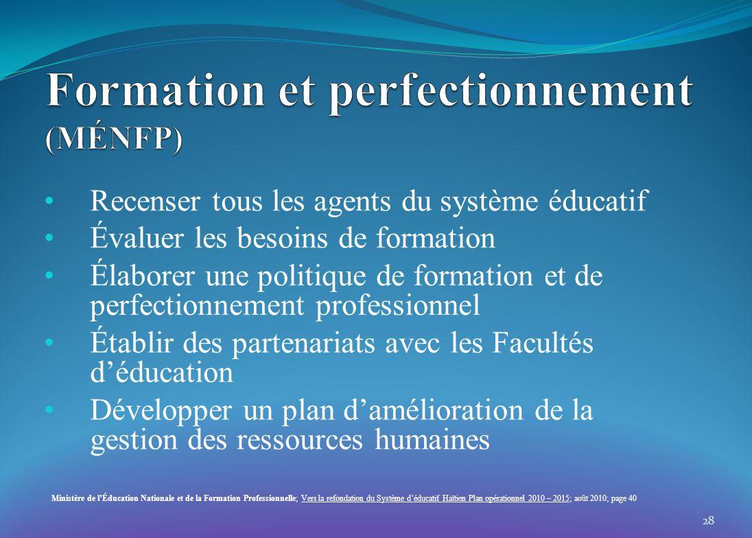 Recenser tous les agents du système éducatif Évaluer les besoins de formation Élaborer une politique de formation et de perfectionnement professionnel