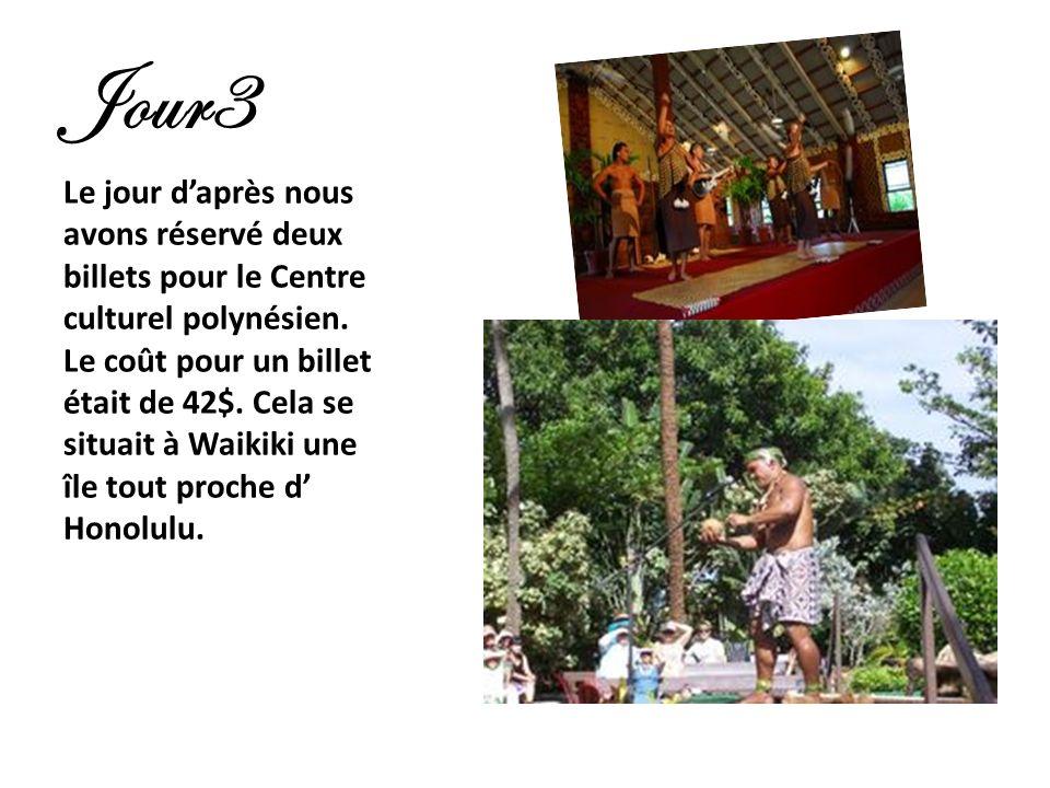 Jour3 Le jour daprès nous avons réservé deux billets pour le Centre culturel polynésien. Le coût pour un billet était de 42$. Cela se situait à Waikik