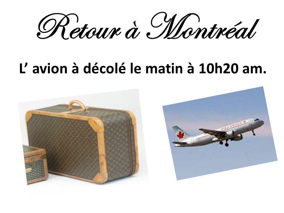 Retour à Montréal L avion à décolé le matin à 10h20 am.