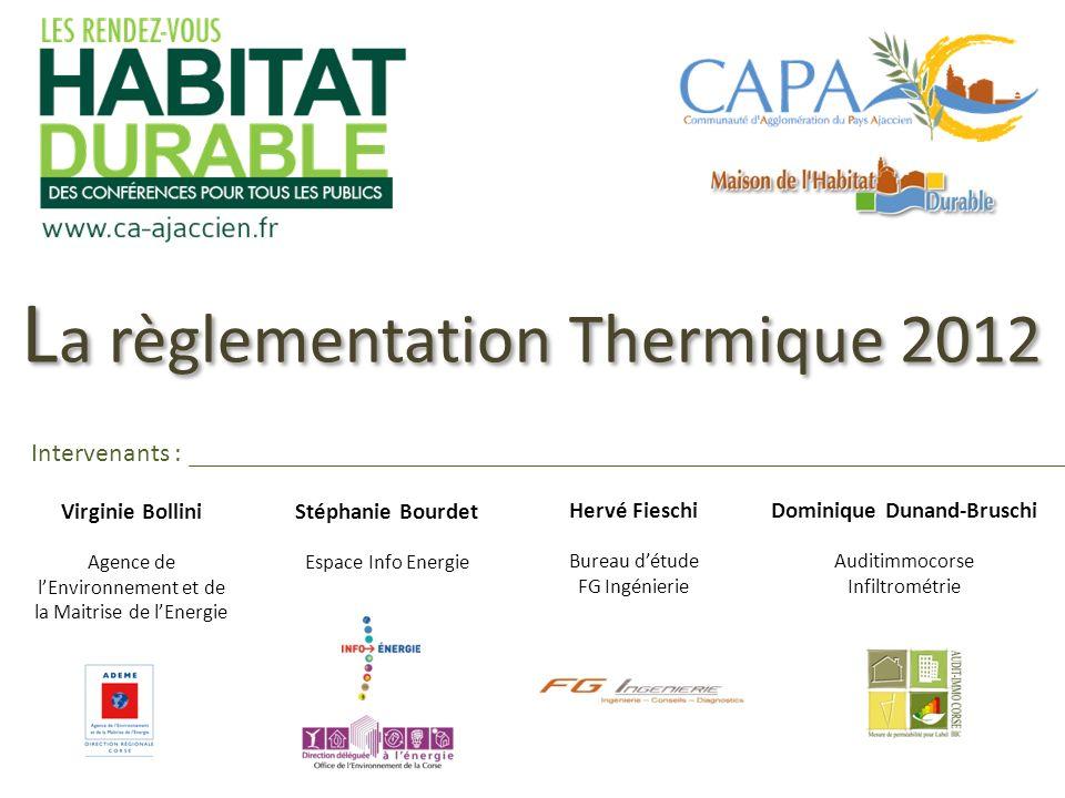 L a règlementation Thermique 2012 Virginie Bollini Agence de lEnvironnement et de la Maitrise de lEnergie Stéphanie Bourdet Espace Info Energie Hervé