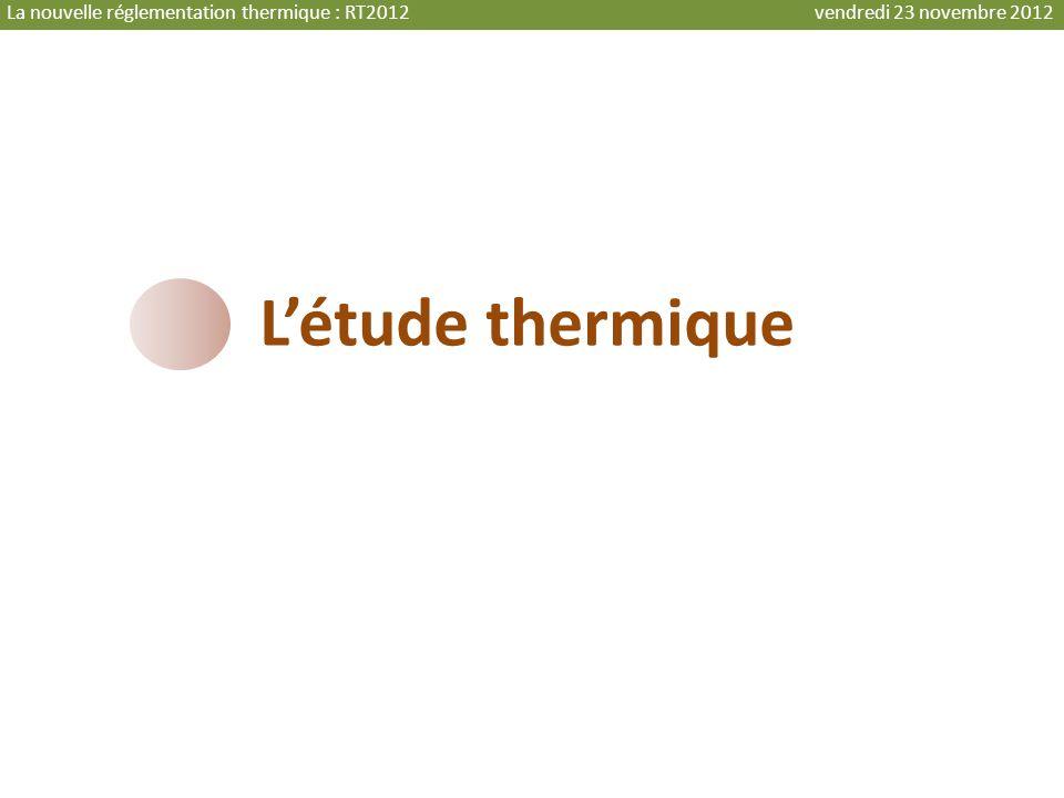 Létude thermique La nouvelle réglementation thermique : RT2012 vendredi 23 novembre 2012
