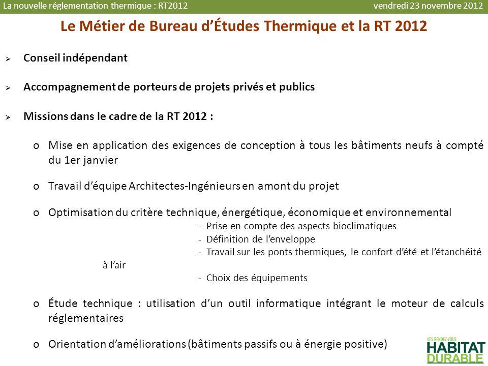 Le Métier de Bureau dÉtudes Thermique et la RT 2012 Conseil indépendant Accompagnement de porteurs de projets privés et publics Missions dans le cadre