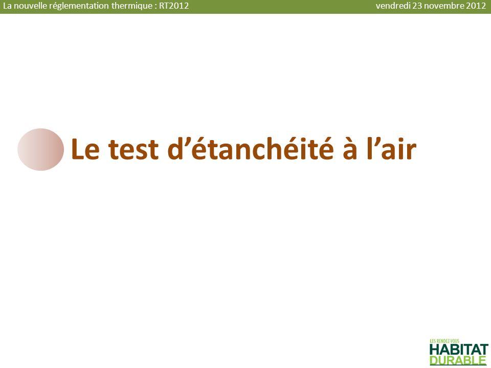 Le test détanchéité à lair La nouvelle réglementation thermique : RT2012 vendredi 23 novembre 2012
