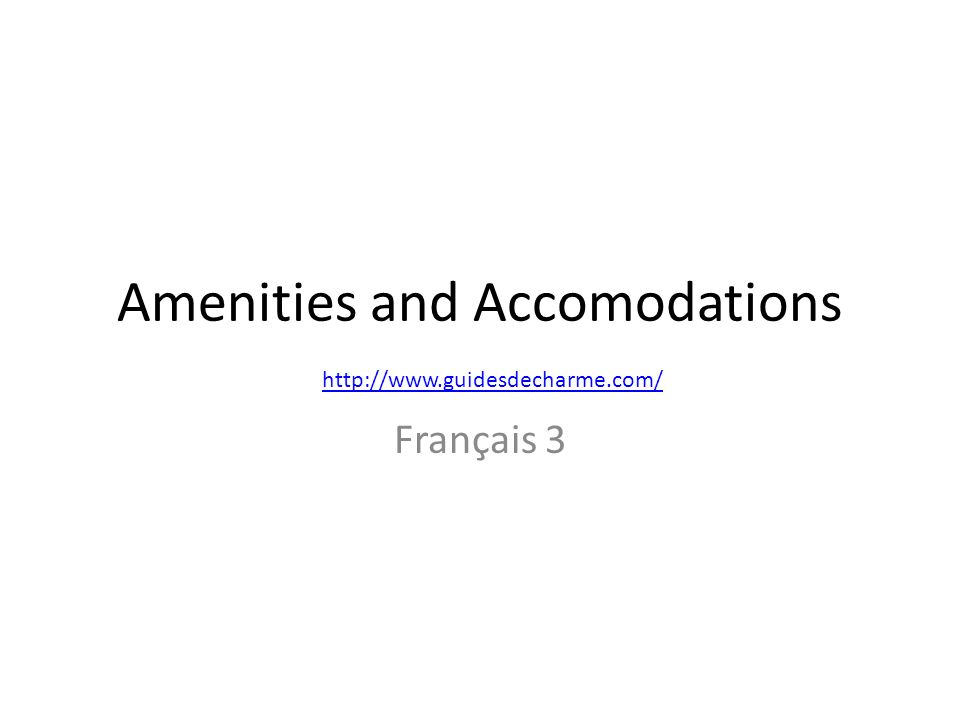 Amenities and Accomodations Français 3 http://www.guidesdecharme.com/