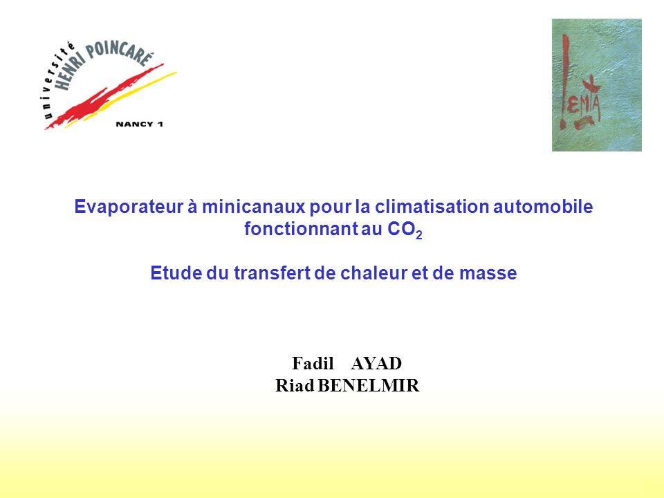 1 Evaporateur à minicanaux pour la climatisation automobile fonctionnant au CO 2 Etude du transfert de chaleur et de masse Fadil AYAD Riad BENELMIR