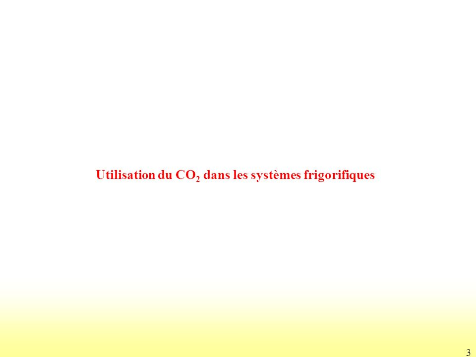 3 Utilisation du CO 2 dans les systèmes frigorifiques