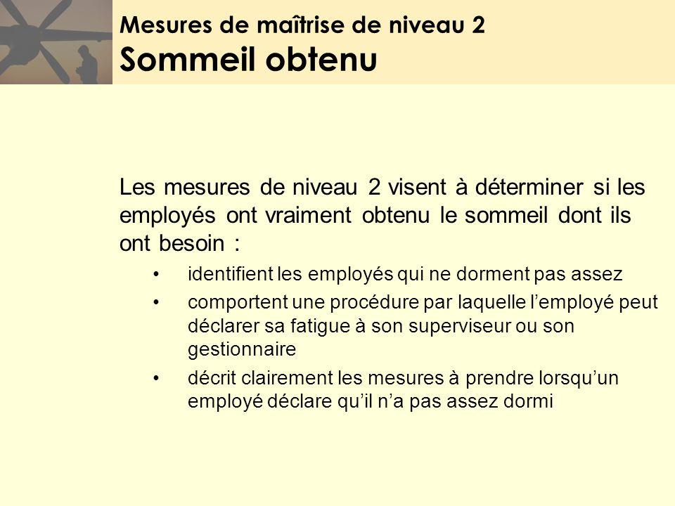 Mesures de maîtrise de niveau 2 Sommeil obtenu Les mesures de niveau 2 visent à déterminer si les employés ont vraiment obtenu le sommeil dont ils ont