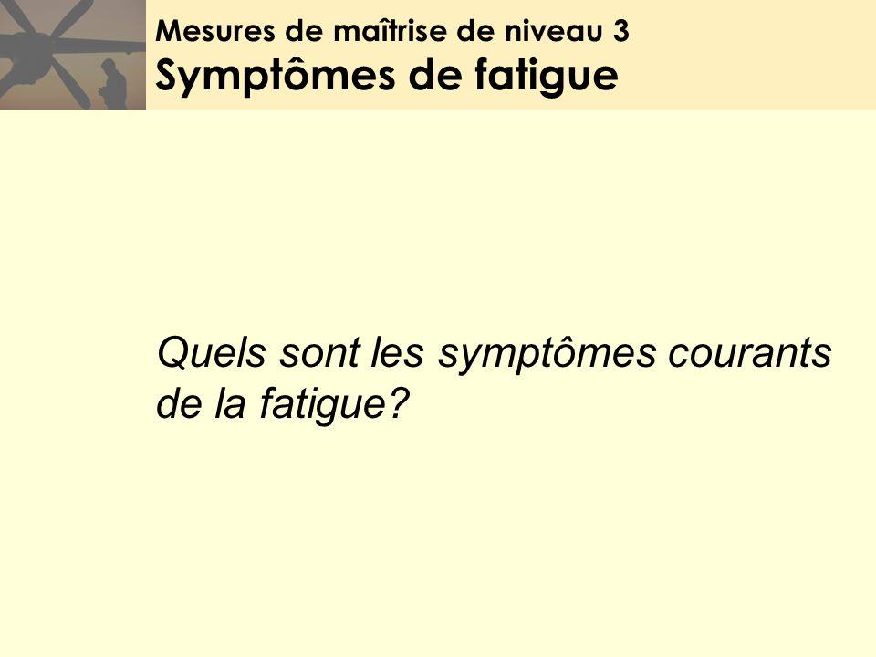 Mesures de maîtrise de niveau 3 Symptômes de fatigue Quels sont les symptômes courants de la fatigue?