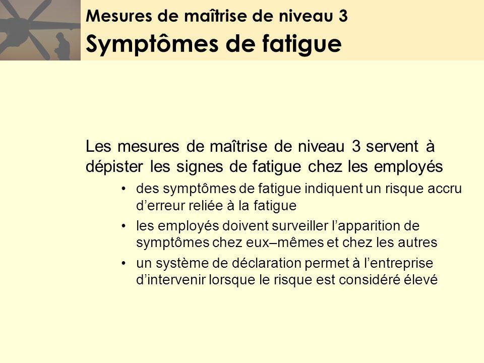 Mesures de maîtrise de niveau 3 Symptômes de fatigue Les mesures de maîtrise de niveau 3 servent à dépister les signes de fatigue chez les employés de
