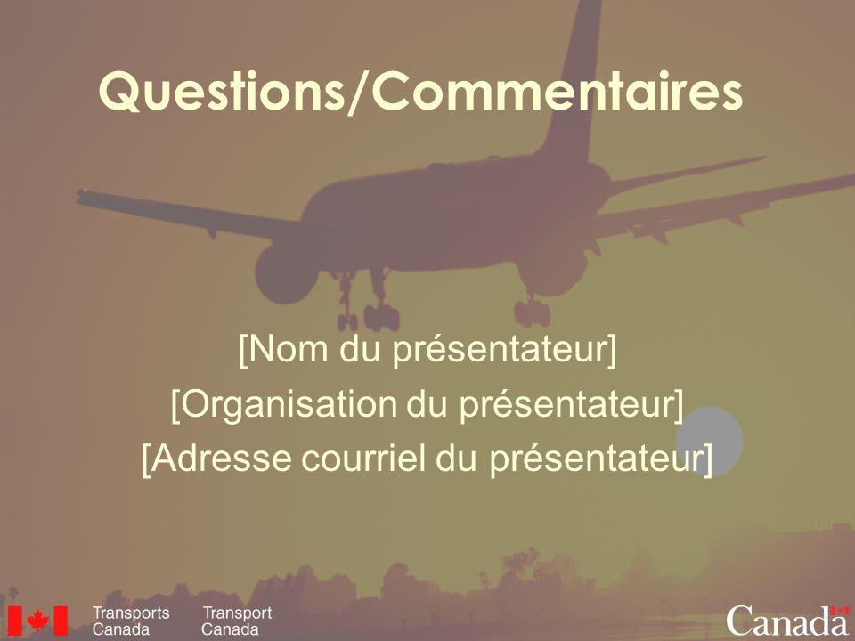 Questions/Commentaires [Nom du présentateur] [Organisation du présentateur] [Adresse courriel du présentateur]