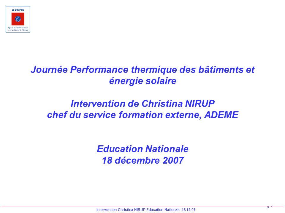 Intervention Christina NIRUP Education Nationale 18 12 07 p. 1 Journée Performance thermique des bâtiments et énergie solaire Intervention de Christin
