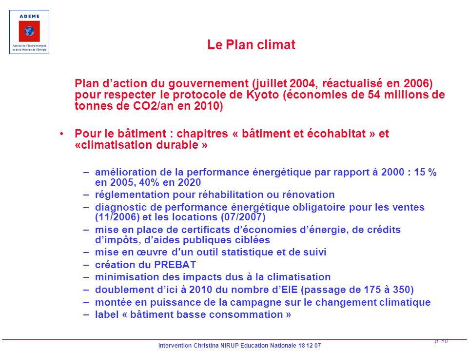 Intervention Christina NIRUP Education Nationale 18 12 07 p. 10 Le Plan climat Plan daction du gouvernement (juillet 2004, réactualisé en 2006) pour r