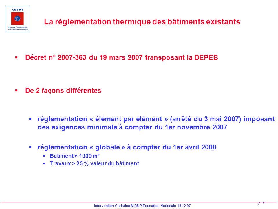 Intervention Christina NIRUP Education Nationale 18 12 07 p. 13 La réglementation thermique des bâtiments existants Décret n° 2007-363 du 19 mars 2007