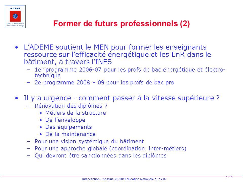 Intervention Christina NIRUP Education Nationale 18 12 07 p. 18 Former de futurs professionnels (2) LADEME soutient le MEN pour former les enseignants