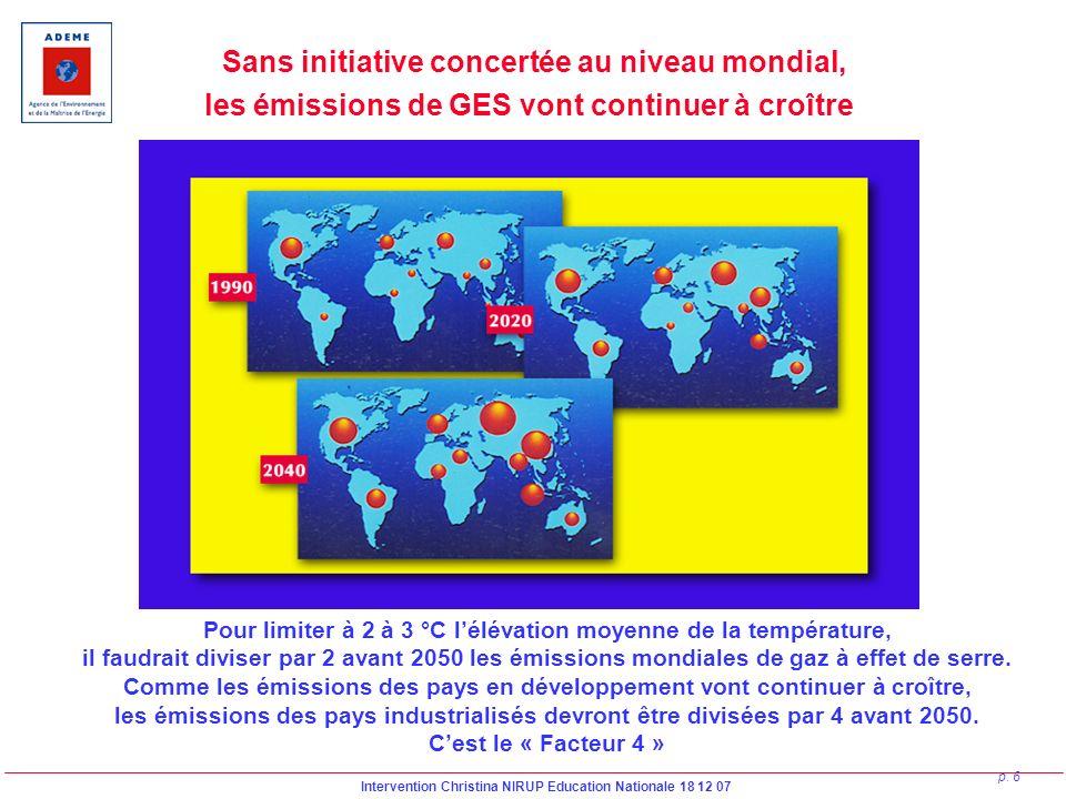 Intervention Christina NIRUP Education Nationale 18 12 07 p. 6 Sans initiative concertée au niveau mondial, les émissions de GES vont continuer à croî