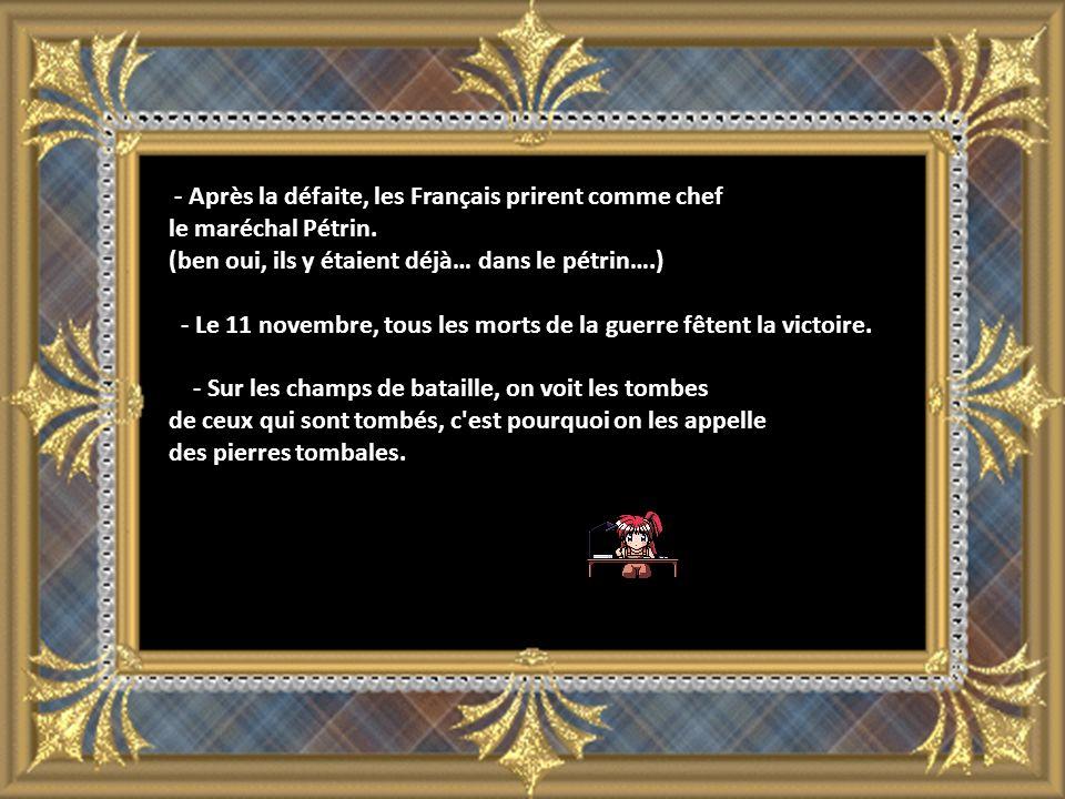 - Après la défaite, les Français prirent comme chef le maréchal Pétrin.