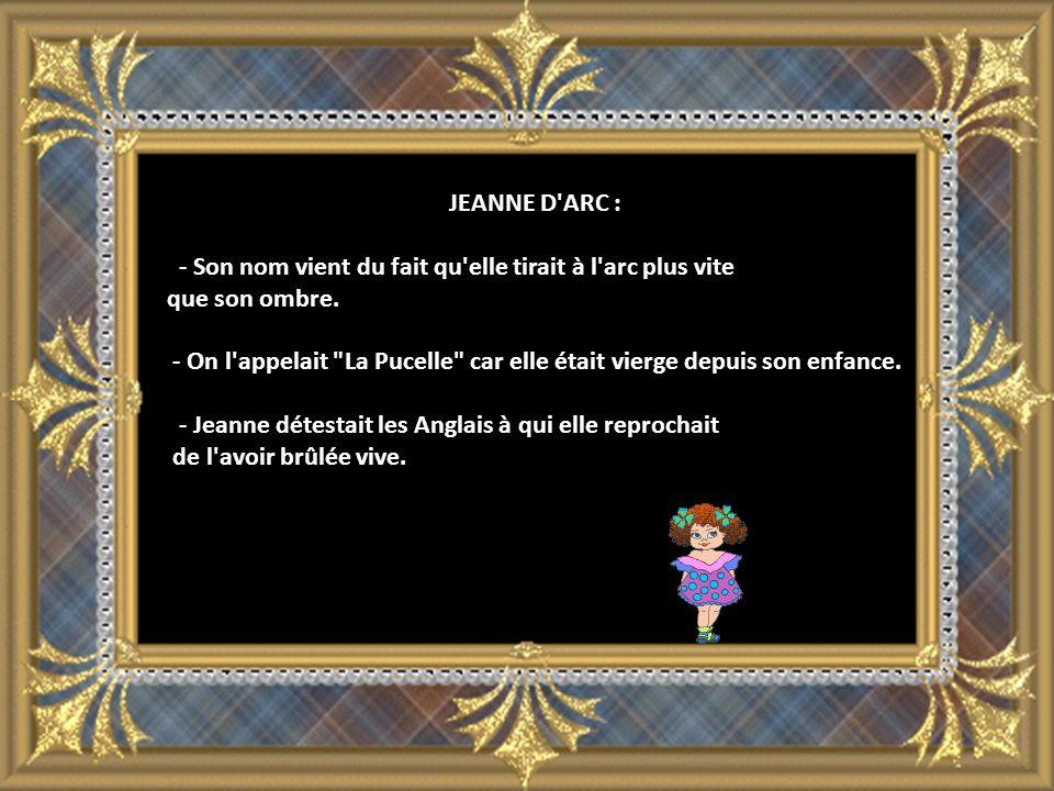 JEANNE D ARC : - Son nom vient du fait qu elle tirait à l arc plus vite que son ombre.