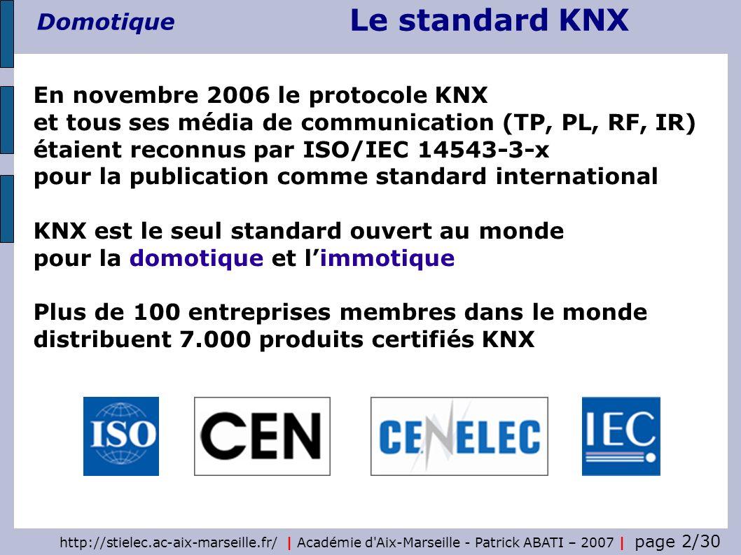 Le standard KNX Domotique http://stielec.ac-aix-marseille.fr/   Académie d'Aix-Marseille - Patrick ABATI – 2007   page 2/30 En novembre 2006 le protoc