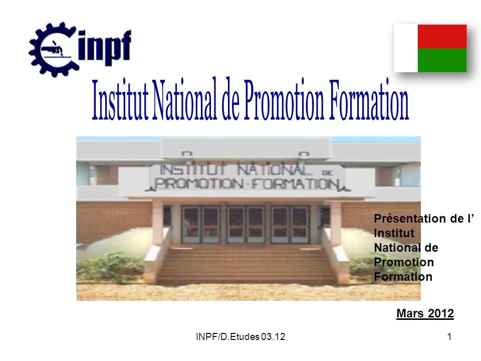 INPF/D.Etudes 03.121 Présentation de l Institut National de Promotion Formation Mars 2012
