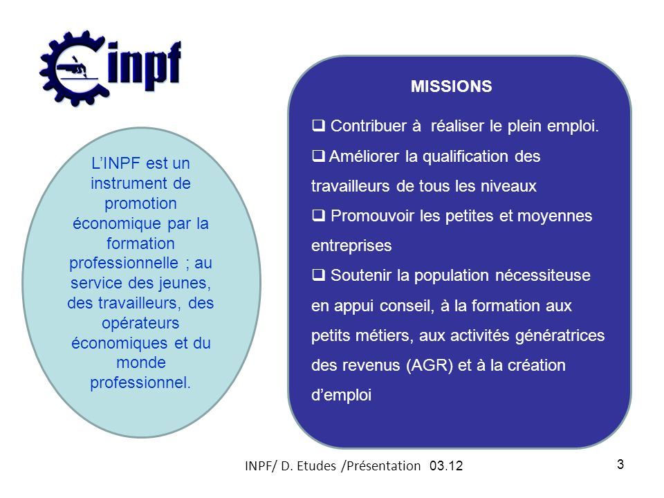 MISSIONS LINPF est un instrument de promotion économique par la formation professionnelle ; au service des jeunes, des travailleurs, des opérateurs économiques et du monde professionnel.