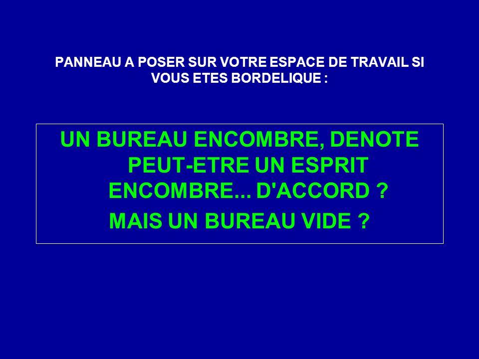 PANNEAU A POSER SUR VOTRE ESPACE DE TRAVAIL SI VOUS ETES BORDELIQUE : UN BUREAU ENCOMBRE, DENOTE PEUT-ETRE UN ESPRIT ENCOMBRE...