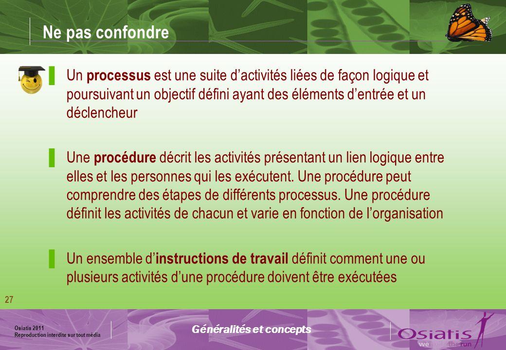 Osiatis 2011 Reproduction interdite sur tout média 28 Caractéristiques des processus Mesurable Un processus est piloté par la performance.