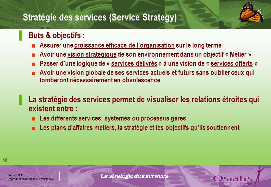 Osiatis 2011 Reproduction interdite sur tout média 41 Stratégie des services Des questions quelquefois sans réponse : Quels services offrons nous et à quels clients .
