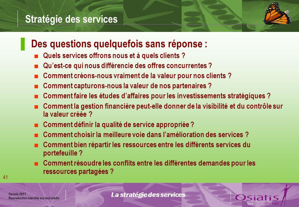 Osiatis 2011 Reproduction interdite sur tout média 42 Stratégie des services Les services sont la base de la création de valeur : La stratégie des services