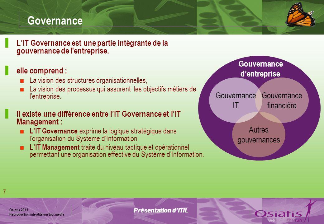 Osiatis 2011 Reproduction interdite sur tout média 8 Introduction à ITIL Information Technology Infrastructure Library Présentation dITIL