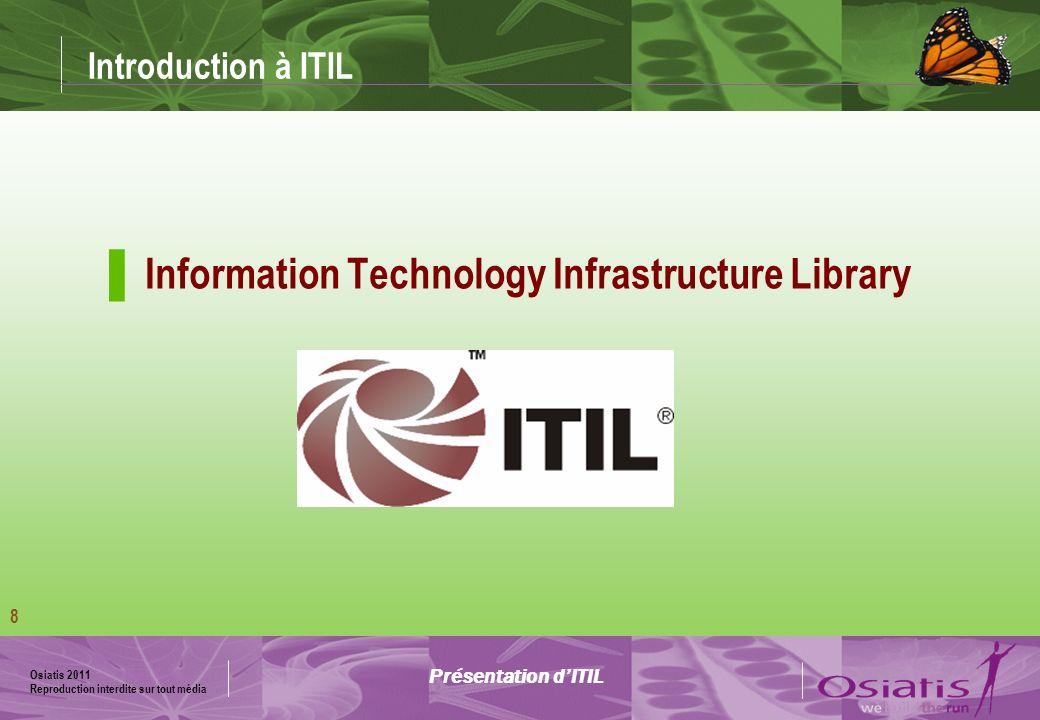 Osiatis 2011 Reproduction interdite sur tout média 9 Quest ce que ITIL.