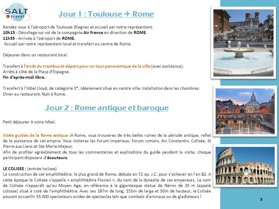 Jour 1 : Toulouse Rome Rendez vous à laéroport de Toulouse Blagnac et accueil par notre représentant. 10h15 - Décollage sur vol de la compagnie Air Fr