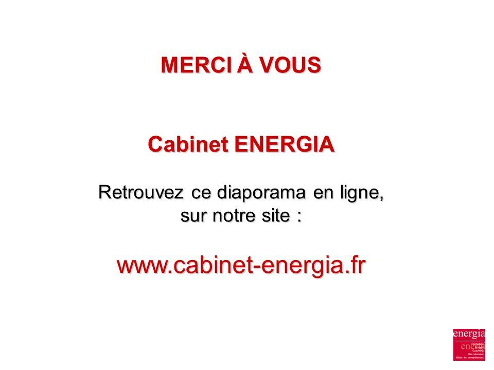 MERCI À VOUS Cabinet ENERGIA Retrouvez ce diaporama en ligne, sur notre site : www.cabinet-energia.fr