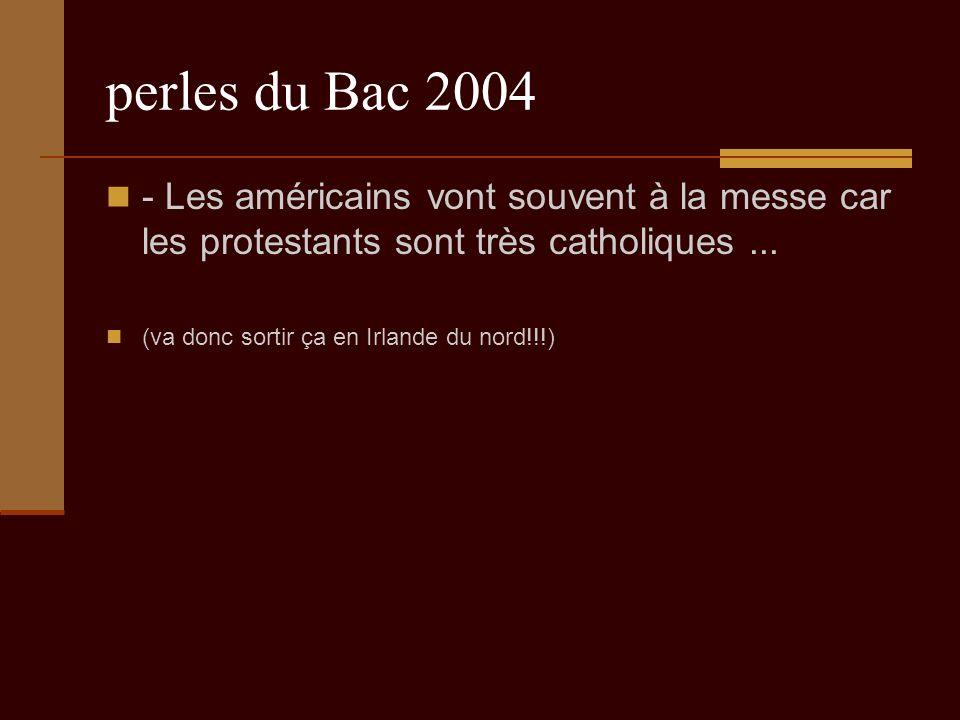 perles du Bac 2004 - Les américains vont souvent à la messe car les protestants sont très catholiques...