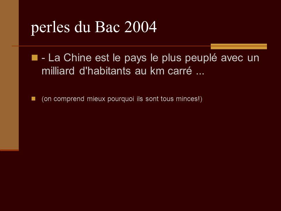perles du Bac 2004 - La Chine est le pays le plus peuplé avec un milliard d habitants au km carré...