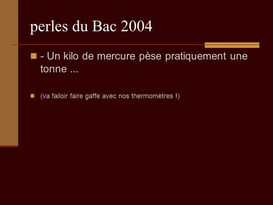 perles du Bac 2004 - Un kilo de mercure pèse pratiquement une tonne...