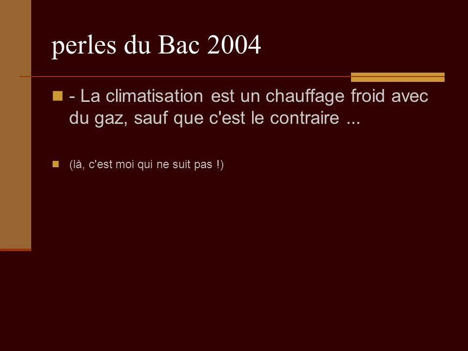 perles du Bac 2004 - La climatisation est un chauffage froid avec du gaz, sauf que c est le contraire...