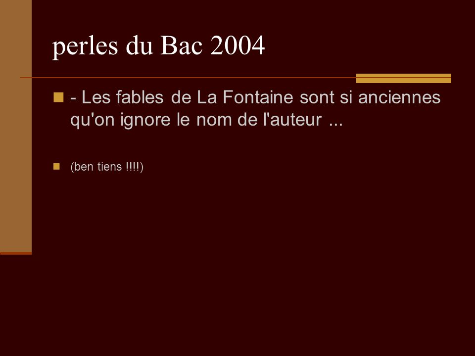 perles du Bac 2004 - Les fables de La Fontaine sont si anciennes qu on ignore le nom de l auteur...