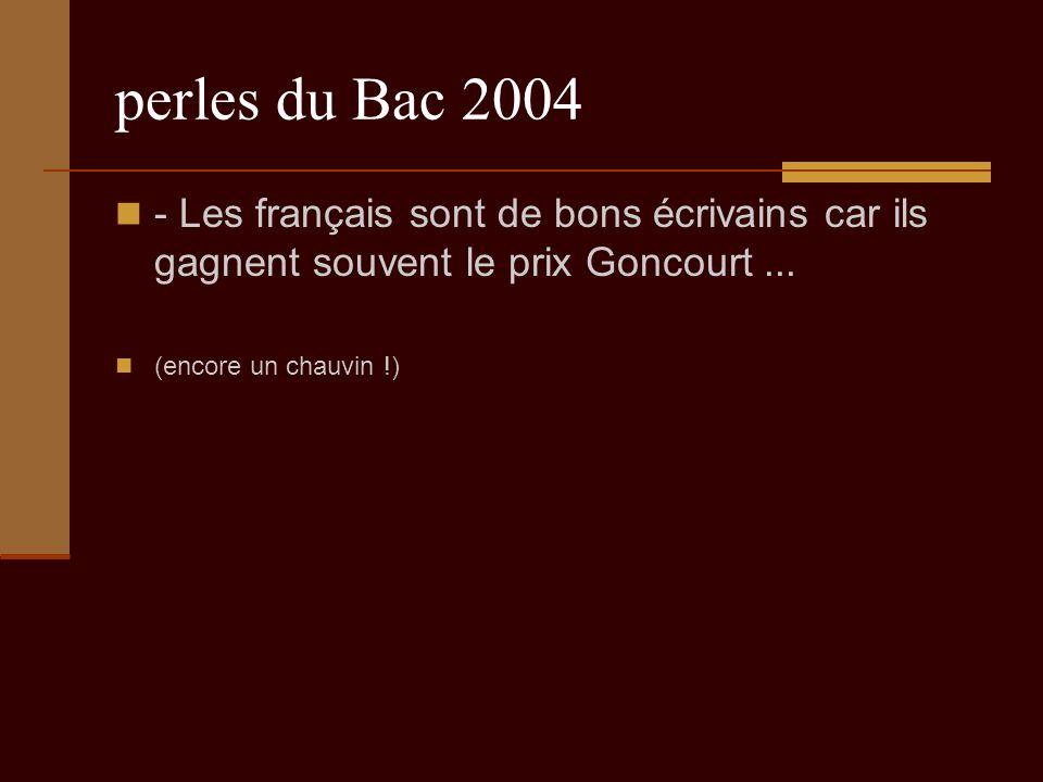 perles du Bac 2004 - Les français sont de bons écrivains car ils gagnent souvent le prix Goncourt...