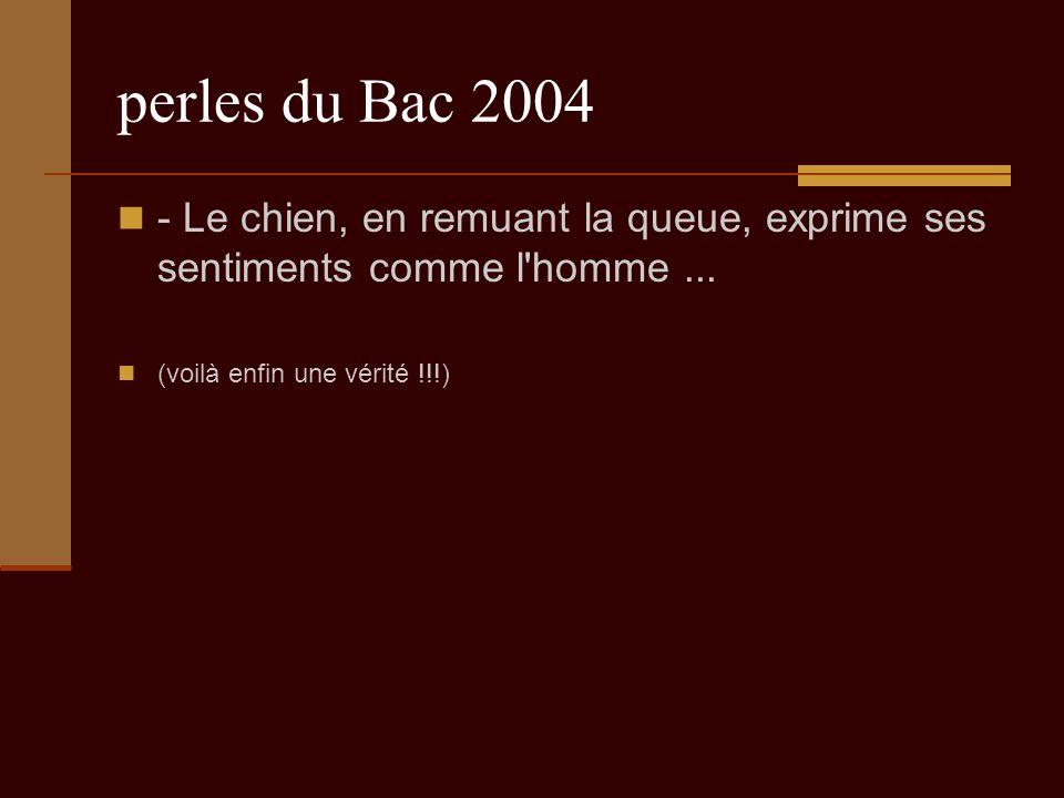 perles du Bac 2004 - Le chien, en remuant la queue, exprime ses sentiments comme l homme...