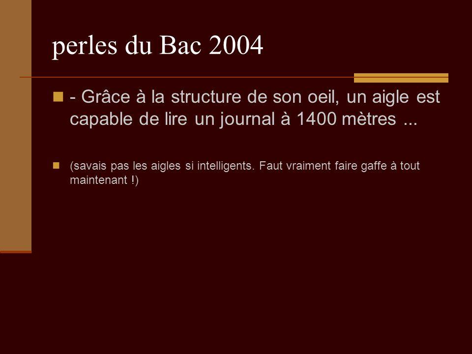 perles du Bac 2004 - Grâce à la structure de son oeil, un aigle est capable de lire un journal à 1400 mètres...
