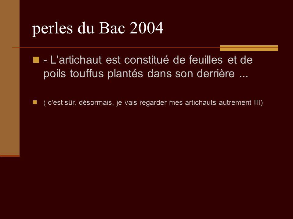 perles du Bac 2004 - L artichaut est constitué de feuilles et de poils touffus plantés dans son derrière...