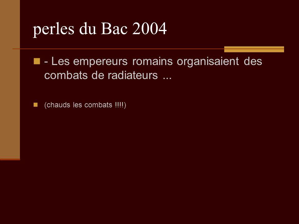 perles du Bac 2004 - Les empereurs romains organisaient des combats de radiateurs...